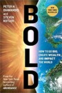 Bold: How to Go Big, Create Wealth and Impact the World Book Cover